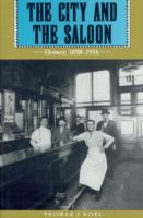 The city and the saloon [electronic resource] : Denver, 1858-1916