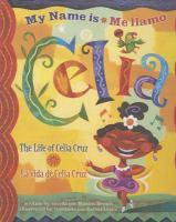 My name is Celia : the life of Celia Cruz = Me llamo Celia : la vida de Celia Cruz