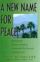 A new name for peace [electronic resource] : international environmentalism, sustainable development, and democracy