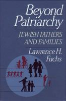 Beyond patriarchy : Jewish fathers and families