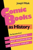 Cover of the book Comic books as history : the narrative art of Jack Jackson, Art Spiegelman, and Harvey Pekar