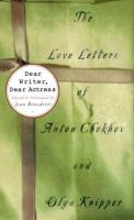 Dear writer, dear actress : the love letters of Olga Knipper and Anton Chekhov
