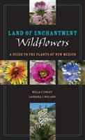 Land of enchantment wildflowers : a guide to the plants of New Mexico