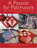 A passion for patchwork : over 95 quilted projects for all seasons