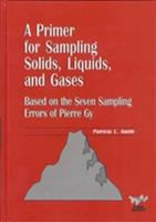 A primer for sampling solids, liquids, and gases [electronic resource] : based on the seven sampling errors of Pierre Gy