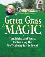 Jerry Baker's green grass magic : tips, tricks, and tonics for growing the toe-ticklinest turf in town!