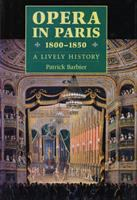 Opera in Paris, 1800-1850 : a lively history