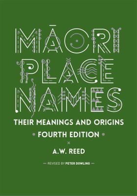 Maori place names : their meanings and origins