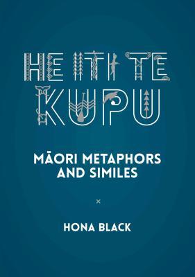 He Iti te Kupu: Maori Metaphors and Similes