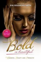 Bold is beautiful : kindness, beauty and strength