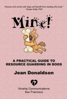 Mine! : a practical guide to resource guarding in dogs