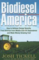 Biodiesel America : how to achieve energy security, free America from middle-east oil dependence, and make money growing fuel