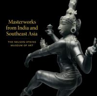 Masterworks from India and Southeast Asia : the Nelson-Atkins Museum of Art cover