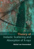 Theory of Inelastic Scattering and Absorption of X-rays cover