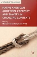 Native American adoption, captivity, and slavery in changing contexts [electronic resource]