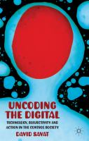 The uncoding the digital [electronic resource] : technology, subjectivity and action in the control society