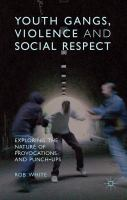 Youth gangs, violence and social respect : exploring the nature of provocations and punch-ups