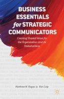 Business essentials for strategic communicators : creating shared value for the organization and its stakeholders