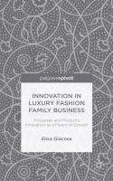 Innovation in luxury fashion family business : processes and products innovation as a means of growth
