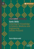 Sonic skills : listening for knowledge in science, medicine and engineering (1920s-present) /