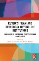 Russia's Islam and orthodoxy beyond the institutions : languages of conversion, competition and convergence /
