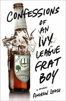 Confessions of an ivy league frat boy : a memoir