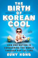 The birth of Korean cool : how one nation is conquering the world through pop culture