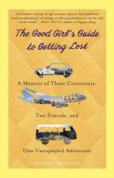 The good girl's guide to getting lost [electronic resource] : a memoir of three continents, two friends, and one unexpected adventure