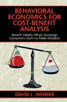 Behavioral economics for cost-benefit analysis : benefit validity when sovereign consumers seem to make mistakes cover image
