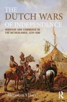 The Dutch wars of independence : warfare and commerce in the Netherlands 1570-1680