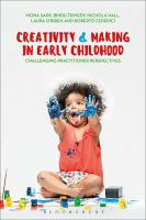 Creativity and making in early childhood : challenging practitioner perspectives /