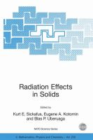 Radiation effects in solids [electronic resource] : [proceedings of the NATO Advanced Study Institute on Radiation Effects in Solids : Erice, Sicily, Italy, 17-29 July 2004]