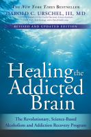 Healing the addicted brain : the revolutionary, science-based alcoholism and addiction recovery program