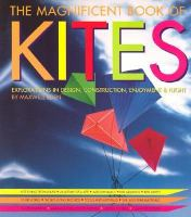The magnificent book of kites : explorations in design, construction, enjoyment & flight