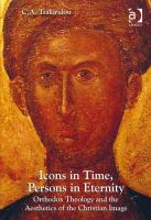 Icons in time, persons in eternity : Orthodox theology and the aesthetics of the Christian image