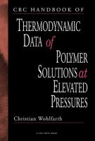 CRC handbook of thermodynamic data of polymer solutions at elevated pressures [electronic resource]