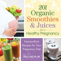 201 Organic Smoothies & Juices for A Healthy Pregnancy