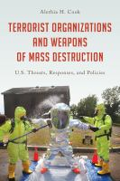 Terrorist organizations and weapons of mass destruction : U.S. threats, responses, and policies cover image