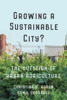 Growing a sustainable city? : the question of urban agriculture /