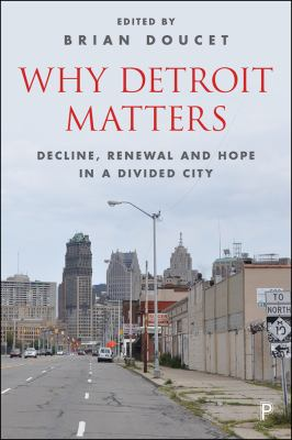 Book cover for Why Detroit matters : decline, renewal, and hope in a divided city / edited by Brian Doucet