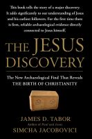 The Jesus discovery : the new archaeological find that reveals the birth of Christianity cover image