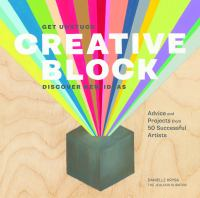 Creative block : get unstuck, discover new ideas ; advice and projects from 50 successful artists