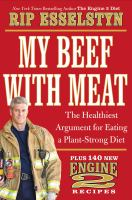 My beef with meat : the healthiest argument for eating a plant-strong diet plus 140 new Engine 2 recipes