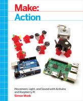 Make, action : movement, light, and sound with Arduino and Raspberry Pi / Simon Monk.