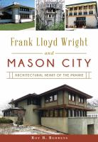 Frank Lloyd Wright and Mason City : Architectural heart of the prairie