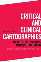 Critical and clinical cartographies : architecture, robotics, medicine, philosophy