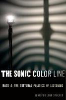 The sonic color line : race and the cultural politics of listening cover