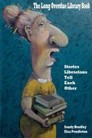 The Long Overdue Library Book : Stories Librarians Tell Each Other