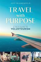 Travel with purpose : a field guide to voluntourism / Jeff Blumenfeld