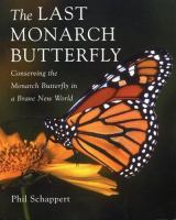 The last Monarch butterfly : conserving the Monarch butterfly in a brave new world
